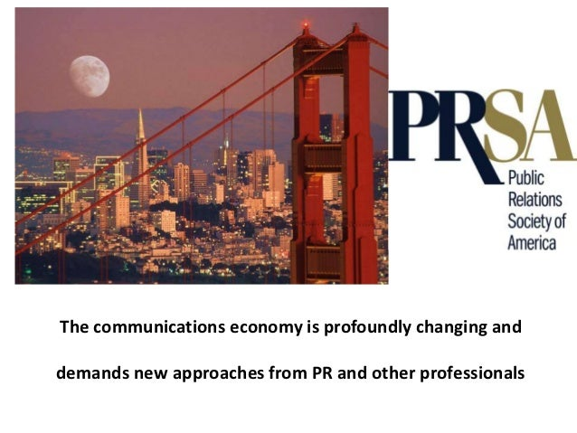 The communications economy is profoundly changing anddemands new approaches from PR and other professionals
