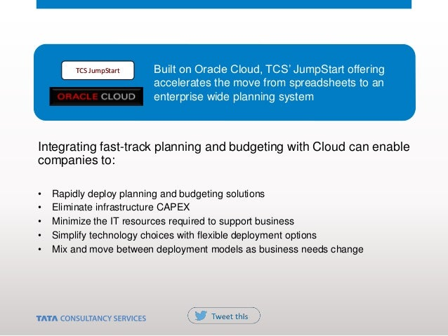 Integrating fast-track planning and budgeting with Cloud can enable companies to: • Rapidly deploy planning and budgeting ...
