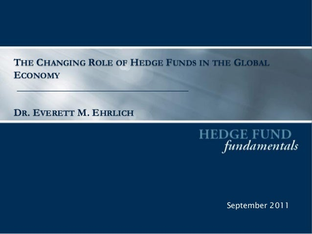THE CHANGING ROLE OF HEDGE FUNDS IN THE GLOBALECONOMYDR. EVERETT M. EHRLICH                                      September...