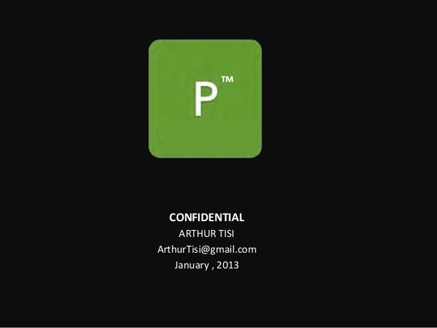 ™  CONFIDENTIAL     ARTHUR TISIArthurTisi@gmail.com    January , 2013