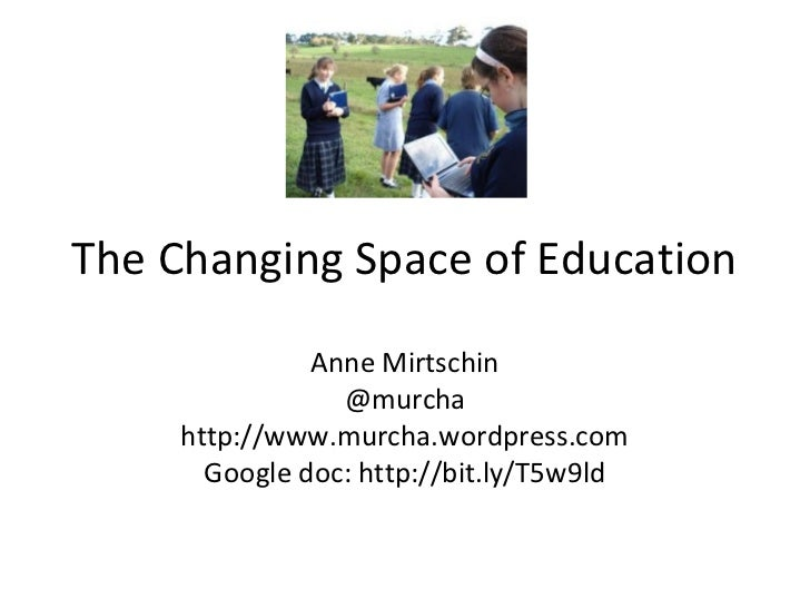 The Changing Space of Education               Anne Mirtschin                 @murcha     http://www.murcha.wordpress.com  ...