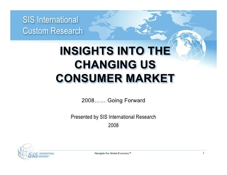 SIS International Custom Research            INSIGHTS INTO THE             CHANGING US          CONSUMER MARKET           ...