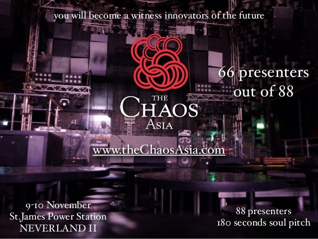 you will become a witness innovators of the future  66 presenters out of 88  www.theChaosAsia.com  9-10 November St.James ...