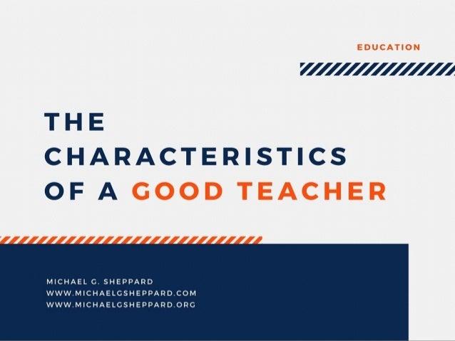 The Characteristics of a Good Teacher by Michael G. Sheppard