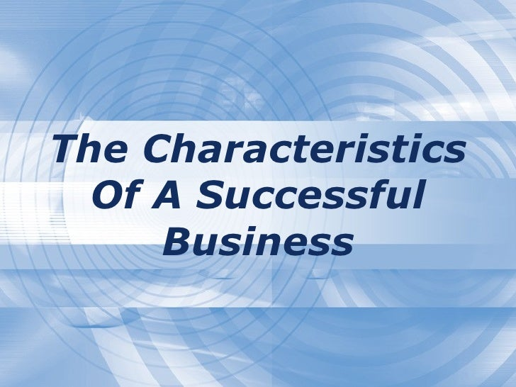 The Characteristics Of A Successful Business