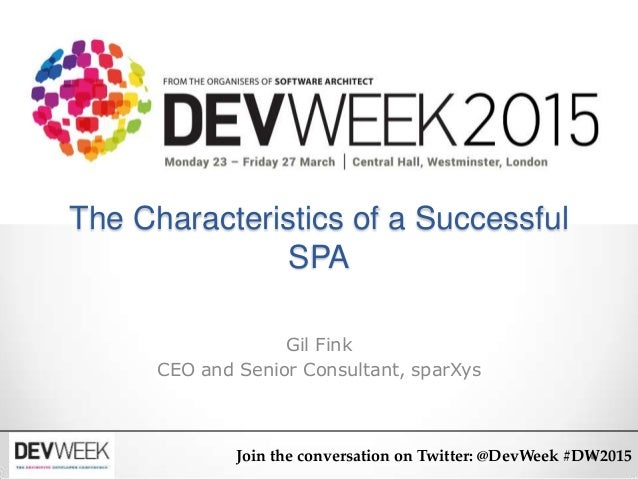 The Characteristics of a Successful SPA Gil Fink CEO and Senior Consultant, sparXys Join the conversation on Twitter: @Dev...