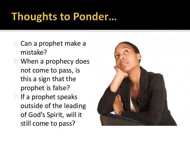 Can a prophet make a mistake? When a prophecy does not come to pass, is this a sign that the prophet is false? If a prophe...