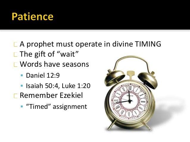 "A prophet must operate in divine TIMING The gift of ""wait"" Words have seasons  Daniel 12:9  Isaiah 50:4, Luke 1:20 Remem..."