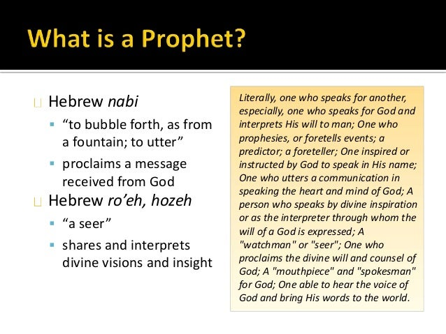 """Hebrew nabi  """"to bubble forth, as from a fountain; to utter""""  proclaims a message received from God Hebrew ro'eh, hozeh ..."""