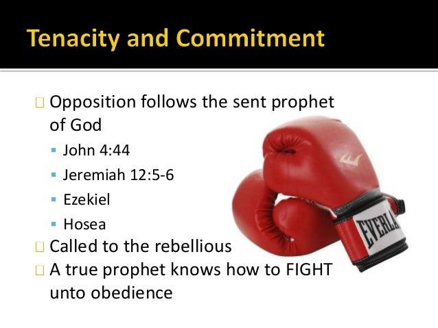Opposition follows the sent prophet of God  John 4:44  Jeremiah 12:5-6  Ezekiel  Hosea Called to the rebellious A true...