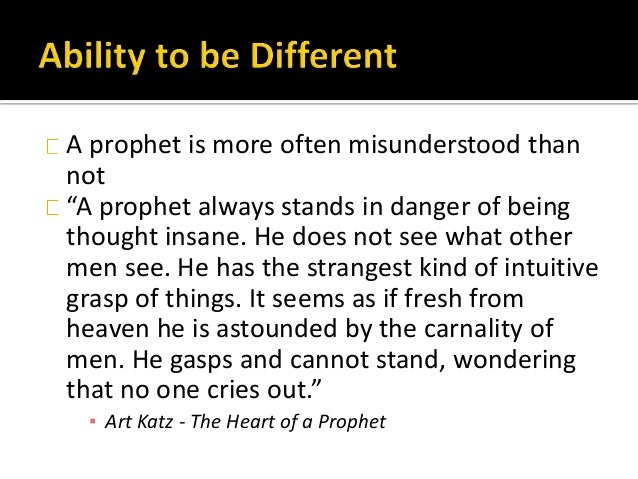 """A prophet is more often misunderstood than not """"A prophet always stands in danger of being thought insane. He does not see..."""