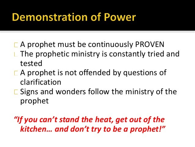 A prophet must be continuously PROVEN The prophetic ministry is constantly tried and tested A prophet is not offended by q...