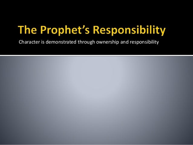 Character is demonstrated through ownership and responsibility