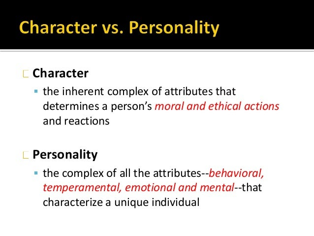 Character  the inherent complex of attributes that determines a person's moral and ethical actions and reactions Personal...
