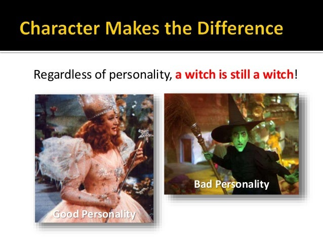 Regardless of personality, a witch is still a witch! Good Personality Bad Personality