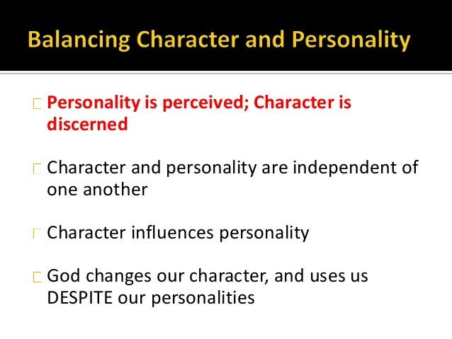 Personality is perceived; Character is discerned Character and personality are independent of one another Character influe...