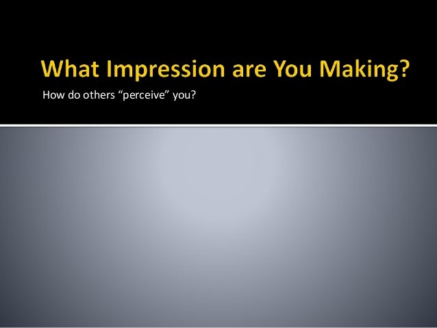 """How do others """"perceive"""" you?"""
