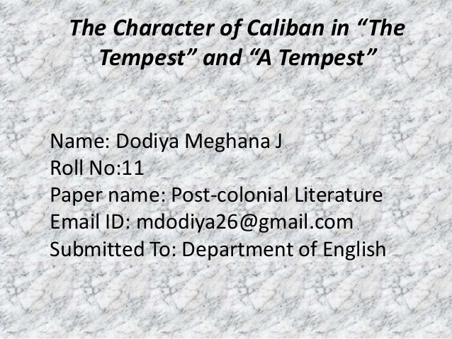 the tempest essay on caliban The tempest essay william shakespeare, a name when uttered places pictures of romeo and juliet or hamlet into the minds of many shakespeare, who is often regarded as the world's most famous playwright was born in 1564 and died in the year 1616.