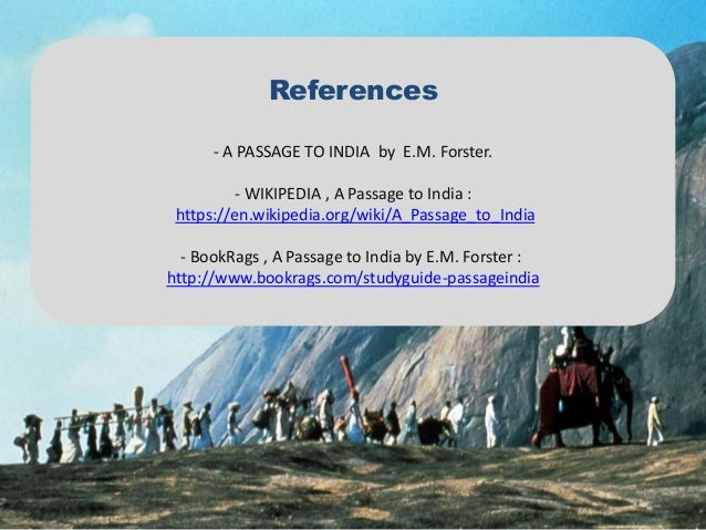 a passage to india essay Starting an essay on em forster's a passage to india organize your thoughts and more at our handy-dandy shmoop writing lab.