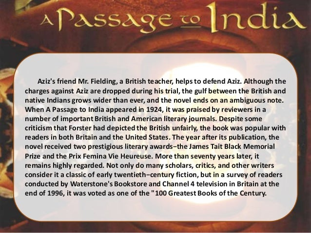 a character analysis of the novel a passage to india A passage to india  main characters  dr aziz, an indian doctor, gets to  be friends with a british professor, fielding, and two british women, mrs moore  and miss quested  the idea of misunderstanding is important in this novel.