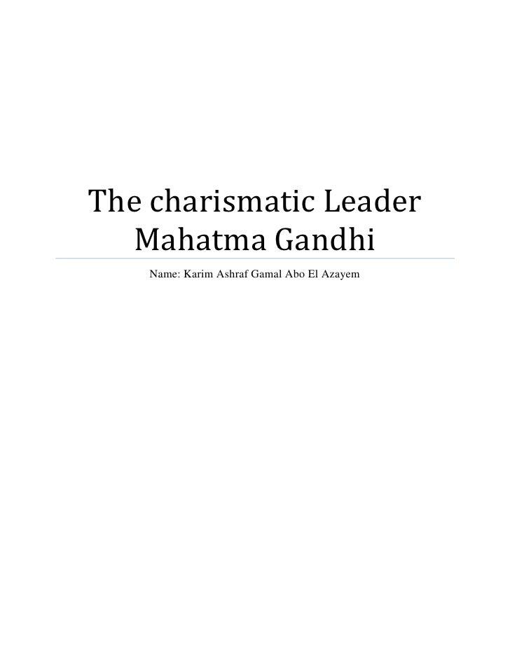 The charismatic Leader   Mahatma Gandhi     Name: Karim Ashraf Gamal Abo El Azayem