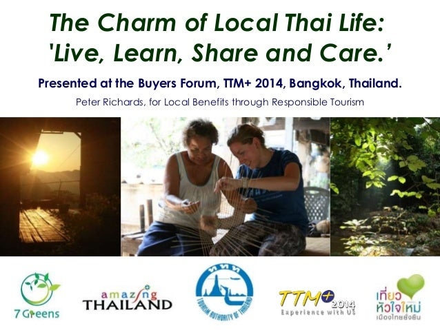 The Charm of Local Thai Life: 'Live, Learn, Share and Care.' Presented at the Buyers Forum, TTM+ 2014, Bangkok, Thailand. ...