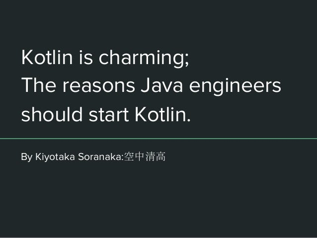 Kotlin is charming; The reasons Java engineers should start Kotlin. By Kiyotaka Soranaka:空中清高