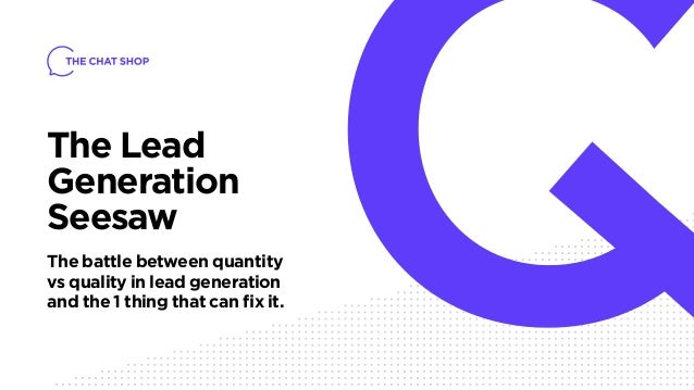 The Lead Generation Seesaw The battle between quantity vs quality in lead generation and the 1 thing that can fix it.