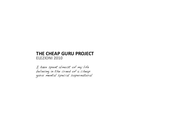THE  CHEAP  GURU  PROJECT     ELEZIONI  2010   I have spent almost of my life believing in the creed of a ch...