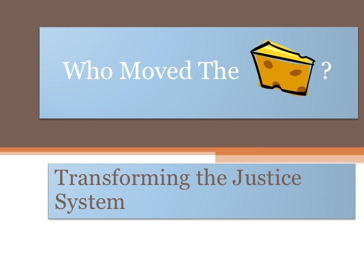 Who Moved The              ?Transforming the JusticeSystem