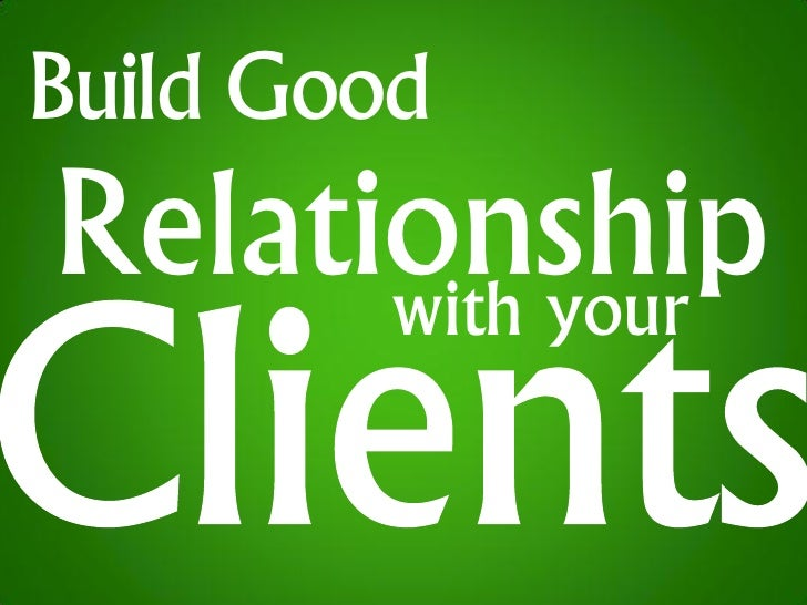 Build Good Relationship       with your