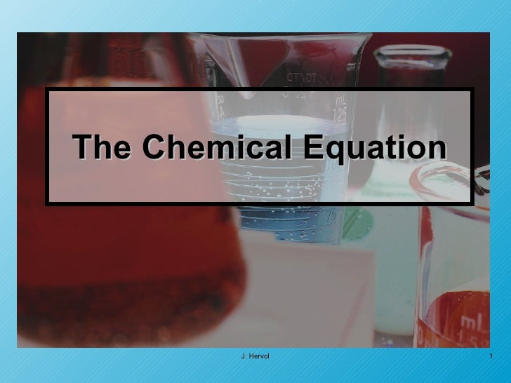 The Chemical Equation J. Hervol