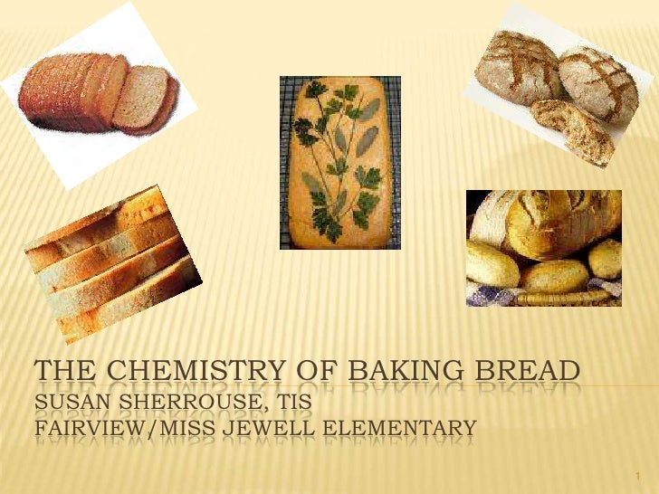 The Chemistry of Baking breadSusan Sherrouse, TISFairview/Miss Jewell Elementary<br />1<br />