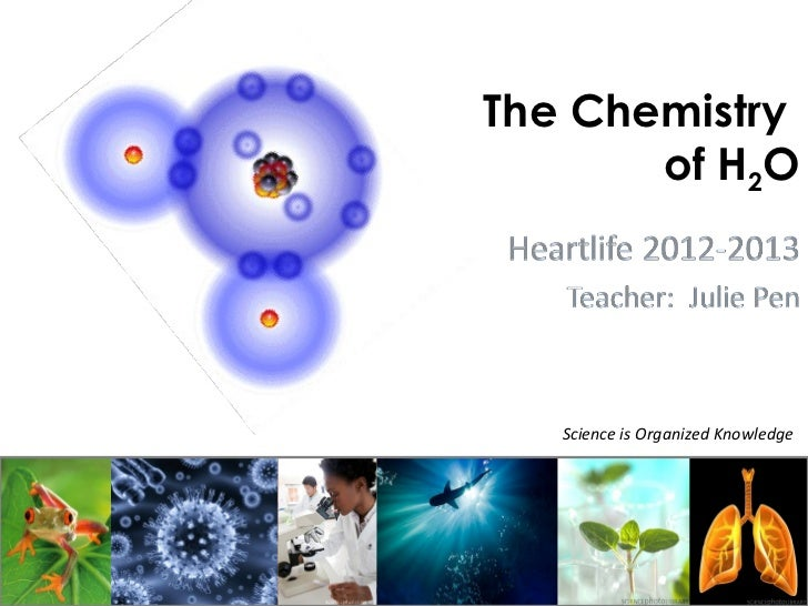 The Chemistry       of H2O   Science is Organized Knowledge