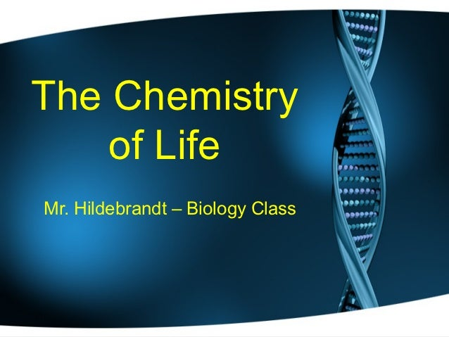 The Chemistry    of LifeMr. Hildebrandt – Biology Class