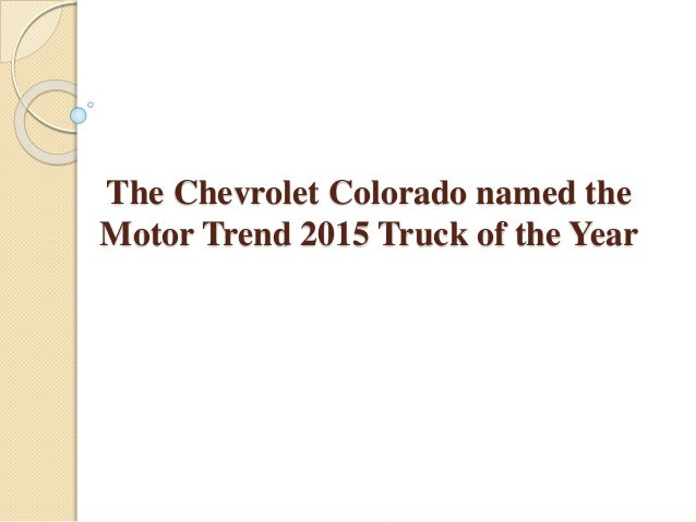 The Chevrolet Colorado named the Motor Trend 2015 Truck of the Year