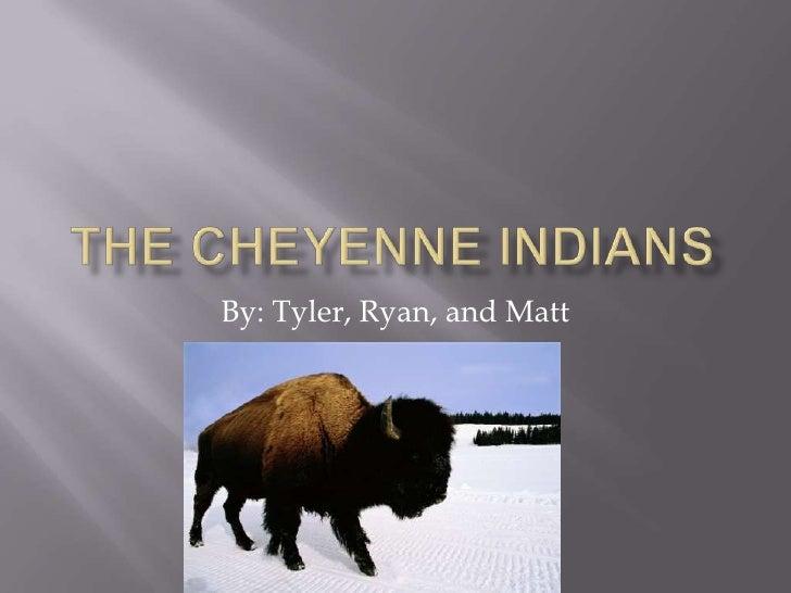 The Cheyenne Indians<br />By: Tyler, Ryan, and Matt <br />