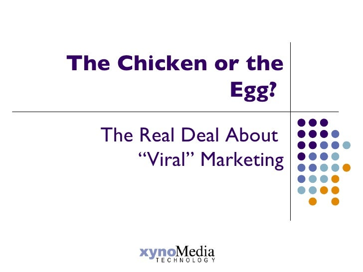 "The Chicken or the Egg?  The Real Deal About  ""Viral"" Marketing"
