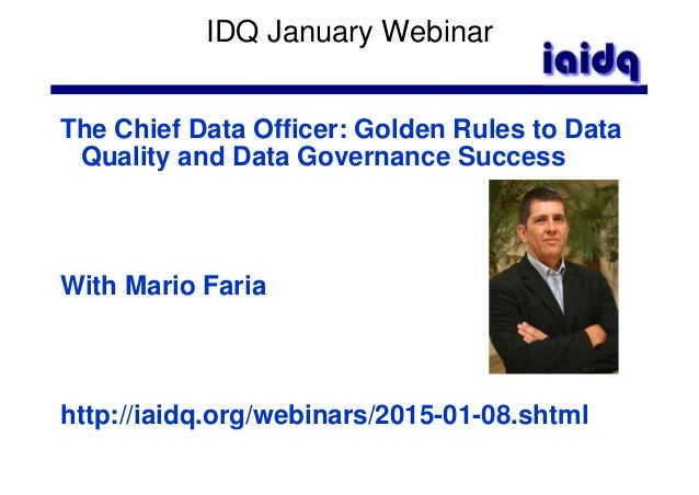 IDQ January Webinar The Chief Data Officer: Golden Rules to Data Quality and Data Governance Success With Mario Faria http...