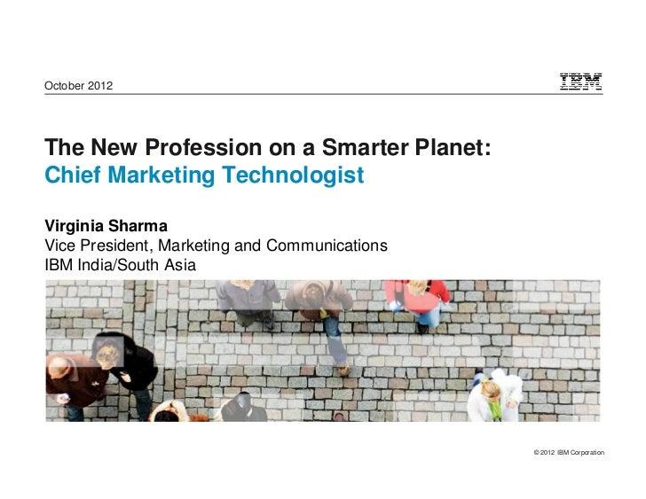 October 2012The New Profession on a Smarter Planet:Chief Marketing TechnologistVirginia SharmaVice President, Marketing an...