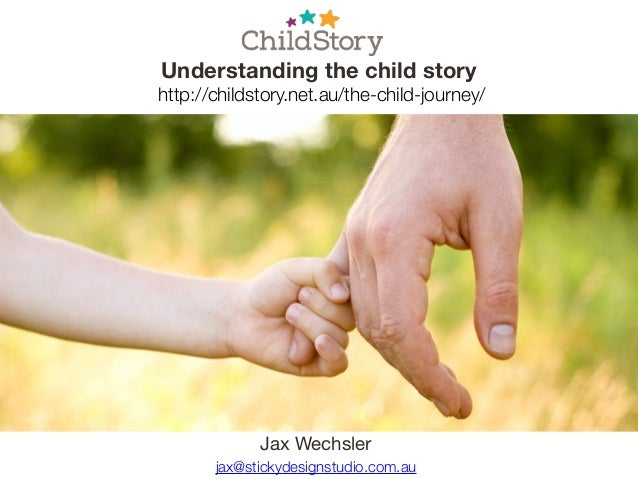 jax@stickydesignstudio.com.au Jax Wechsler Understanding the child story http://childstory.net.au/the-child-journey/