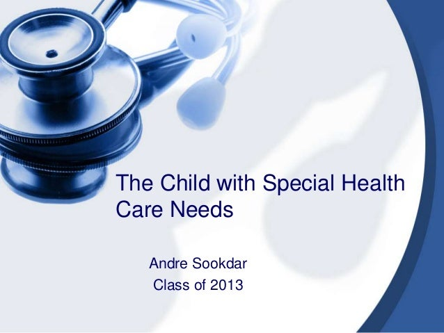 The Child with Special HealthCare Needs   Andre Sookdar   Class of 2013