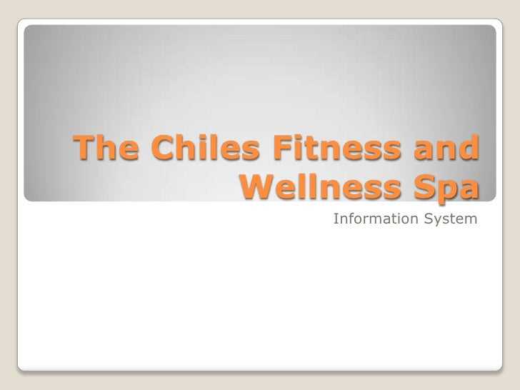 The Chiles Fitness and Wellness Spa<br />Information System<br />