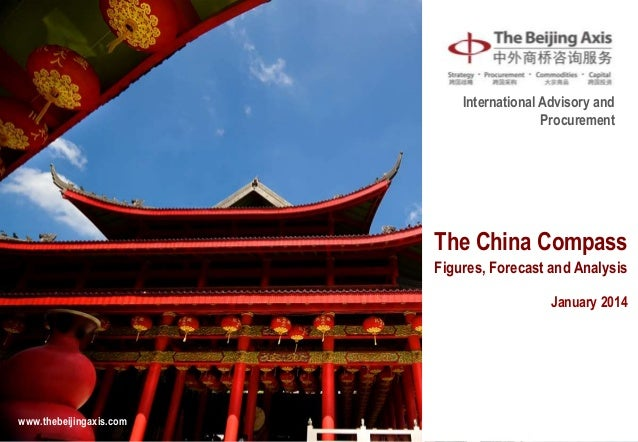 International Advisory and Procurement  The China Compass Figures, Forecast and Analysis January 2014  www.thebeijingaxis....