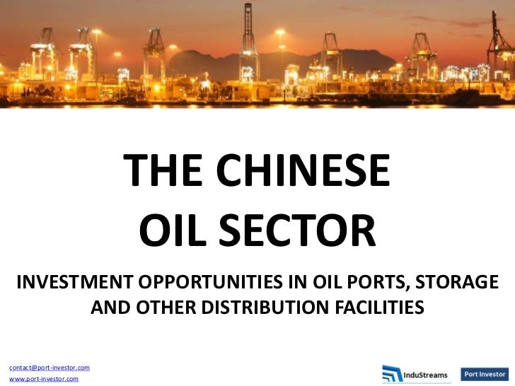 THE CHINESE                             OIL SECTOR  INVESTMENT OPPORTUNITIES IN OIL PORTS, STORAGE         AND OTHER DISTR...