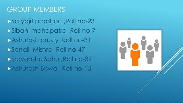 GROUP MEMBERS- Satyajit pradhan ,Roll no-23 Sibani mahapatra ,Roll no-7 Ashutosh prusty ,Roll no-31 Sonali Mishra ,Rol...
