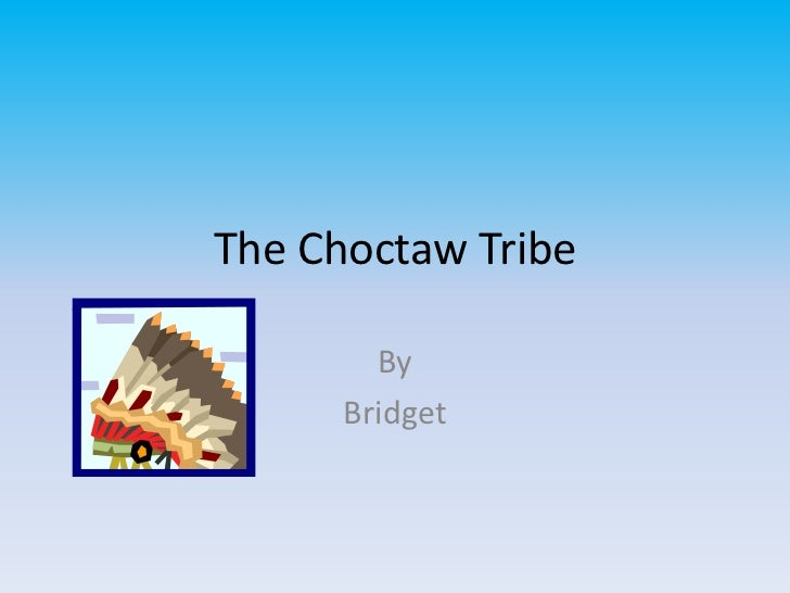 The Choctaw Tribe        By      Bridget