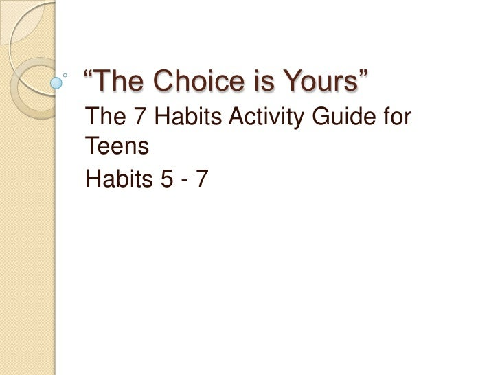 """""""The Choice is Yours""""<br />The 7 Habits Activity Guide for Teens<br />Habits 5 - 7<br />"""