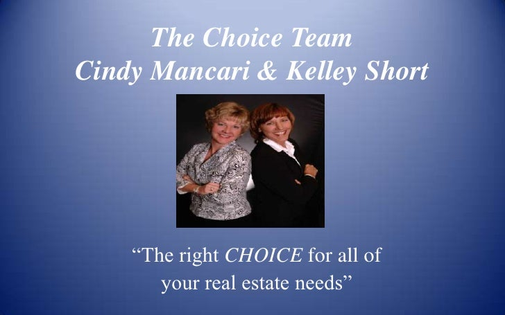 "The Choice TeamCindy Mancari & Kelley Short<br />""The right CHOICE for all of <br />your real estate needs""<br />"