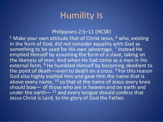 philipians 2 1 11 Date: 7/20/18 lesson #12 title: follow the example of christ's humility scripture: (philippians 2:5-11, niv) 5in your relationships with one another, have the same mindset as christ jesus.